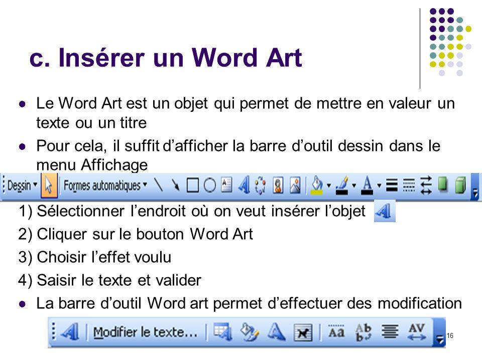 c. Insérer un Word Art Le Word Art est un objet qui permet de mettre en valeur un texte ou un titre.