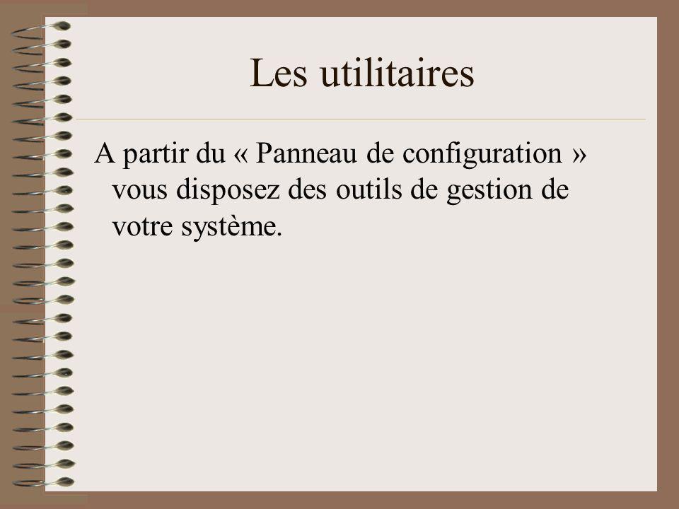 Les utilitaires A partir du « Panneau de configuration » vous disposez des outils de gestion de votre système.