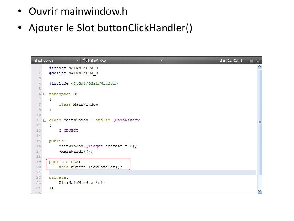Ouvrir mainwindow.h Ajouter le Slot buttonClickHandler()