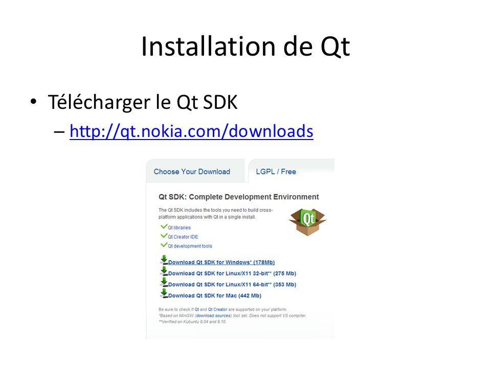 Installation de Qt Télécharger le Qt SDK http://qt.nokia.com/downloads