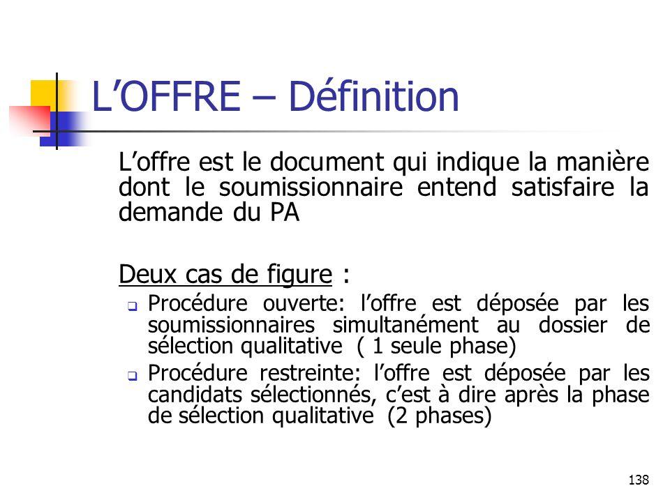 L'OFFRE – Définition L'offre est le document qui indique la manière dont le soumissionnaire entend satisfaire la demande du PA.