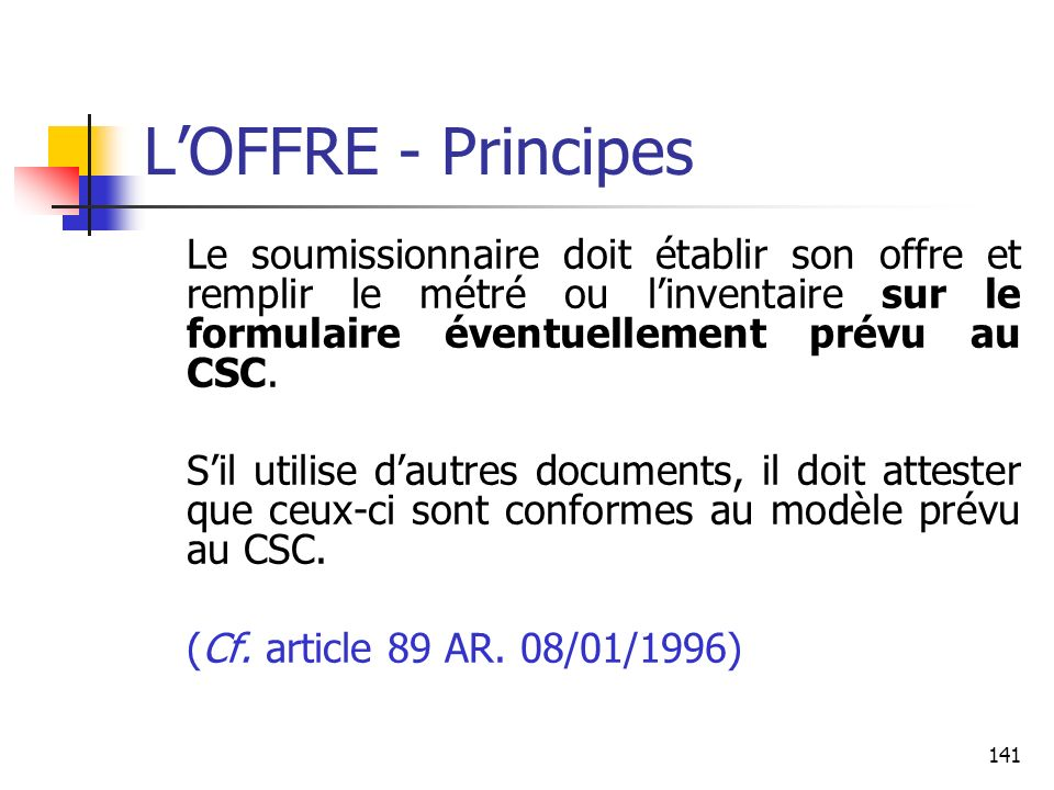 L'OFFRE - Principes Le soumissionnaire doit établir son offre et remplir le métré ou l'inventaire sur le formulaire éventuellement prévu au CSC.