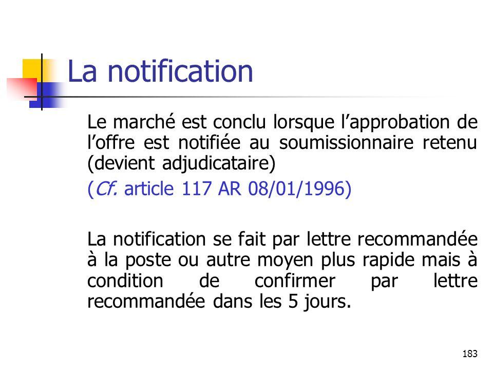 La notification Le marché est conclu lorsque l'approbation de l'offre est notifiée au soumissionnaire retenu (devient adjudicataire)