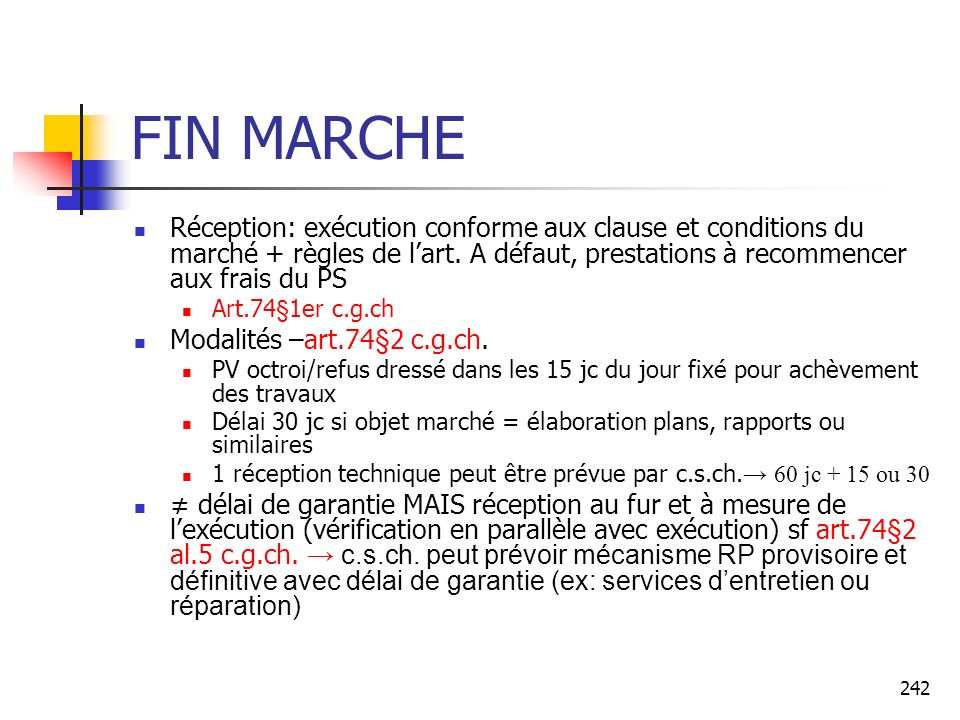 FIN MARCHE Réception: exécution conforme aux clause et conditions du marché + règles de l'art. A défaut, prestations à recommencer aux frais du PS.