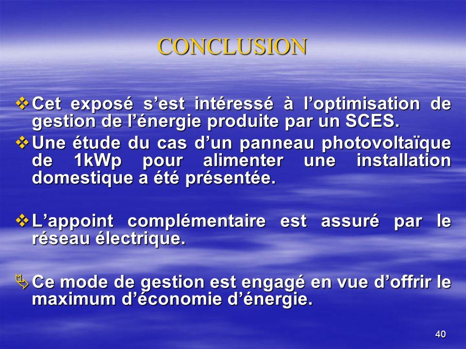 CONCLUSION Cet exposé s'est intéressé à l'optimisation de gestion de l'énergie produite par un SCES.