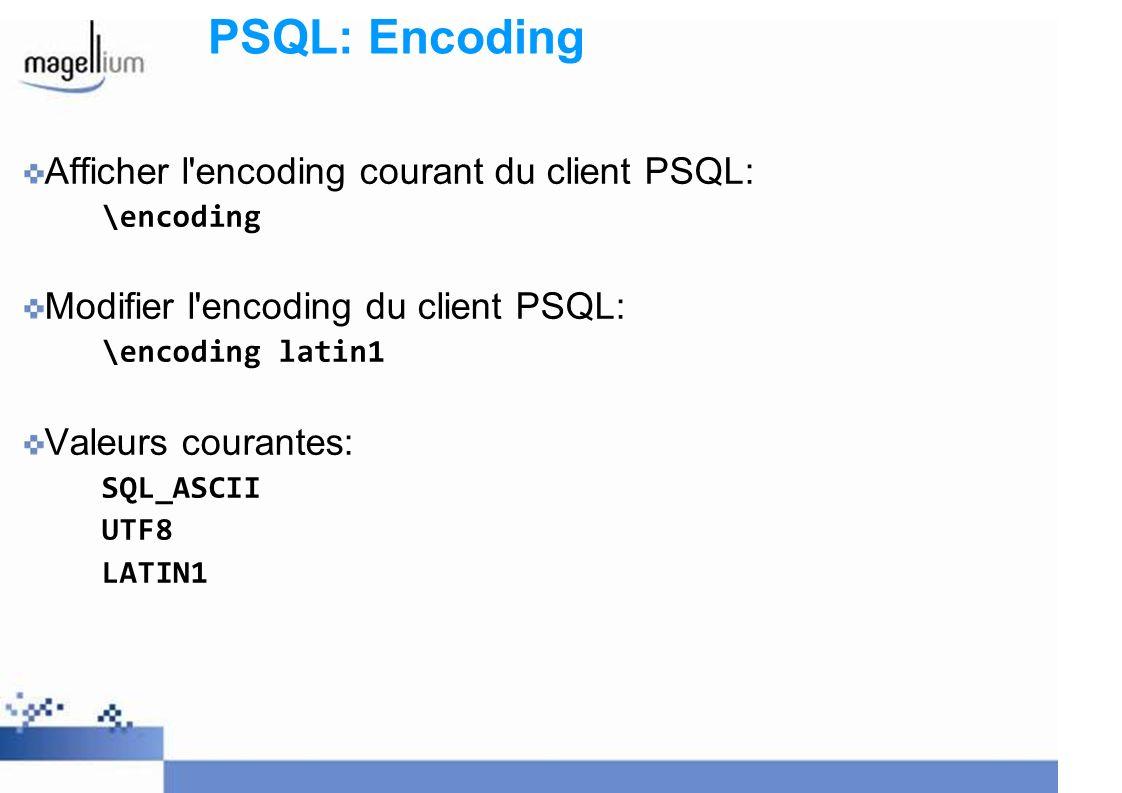 PSQL: Encoding Afficher l encoding courant du client PSQL: