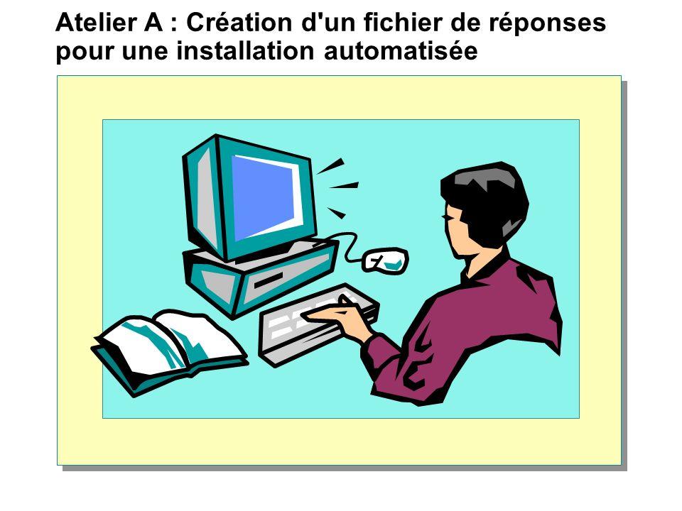 Atelier A : Création d un fichier de réponses pour une installation automatisée