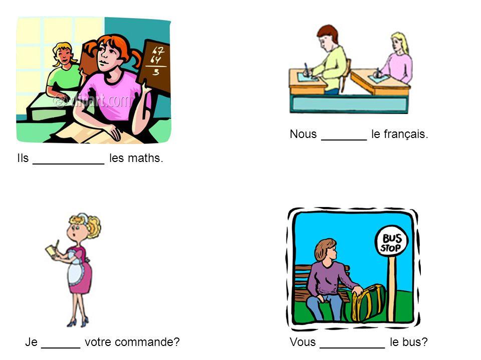 Nous _______ le français.