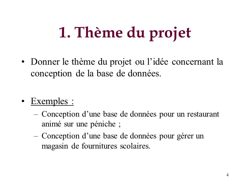1. Thème du projetDonner le thème du projet ou l'idée concernant la conception de la base de données.