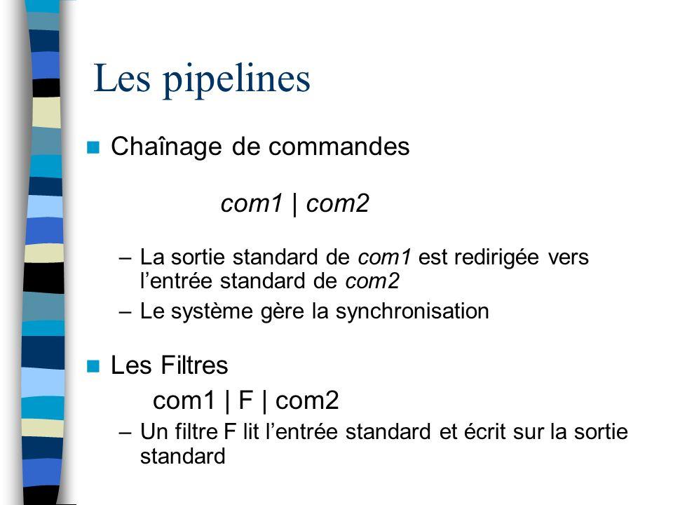 Les pipelines Chaînage de commandes com1 | com2 Les Filtres