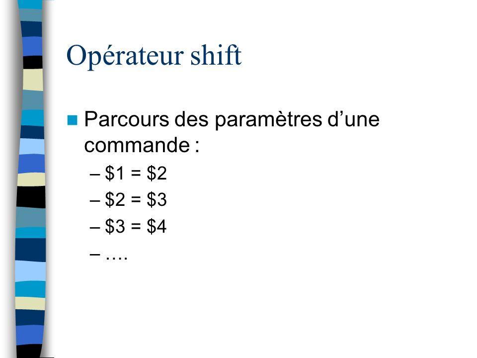 Opérateur shift Parcours des paramètres d'une commande : $1 = $2