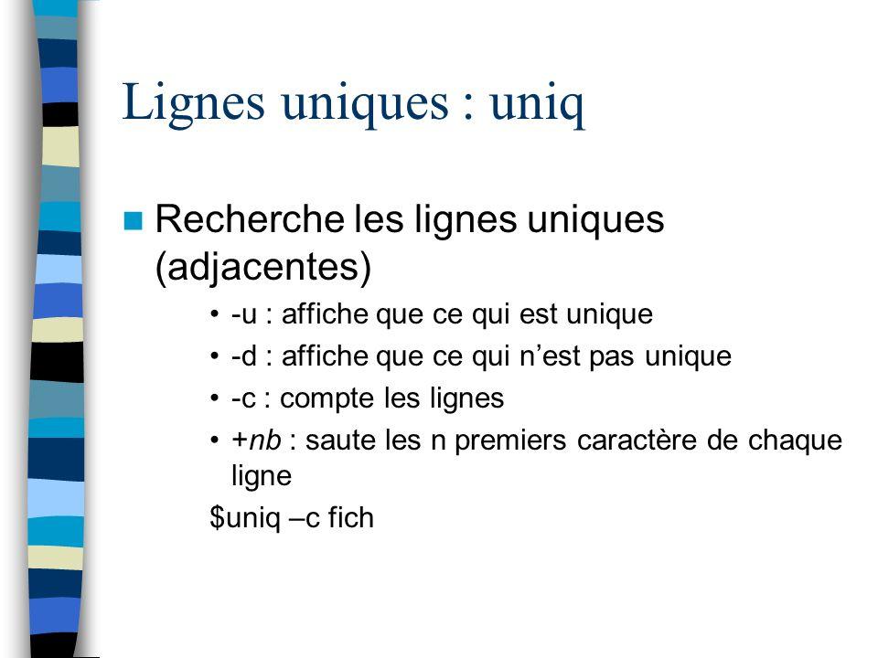 Lignes uniques : uniq Recherche les lignes uniques (adjacentes)