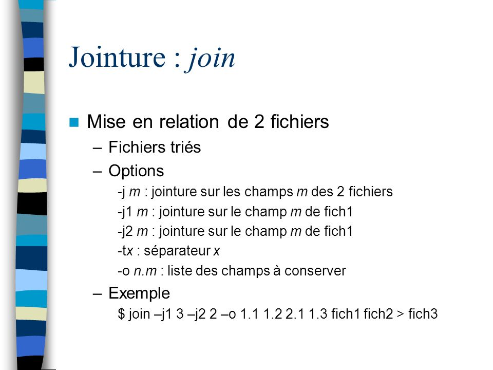 Jointure : join Mise en relation de 2 fichiers Fichiers triés Options