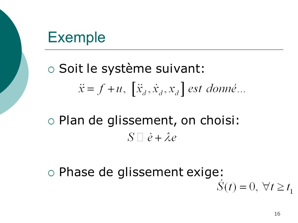 Exemple Soit le système suivant: Plan de glissement, on choisi: