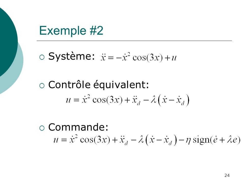 Exemple #2 Système: Contrôle équivalent: Commande: 24