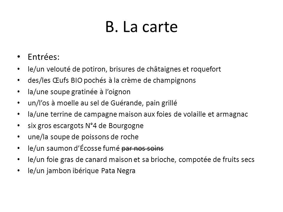 B. La carte Entrées: le/un velouté de potiron, brisures de châtaignes et roquefort. des/les Œufs BIO pochés à la crème de champignons.
