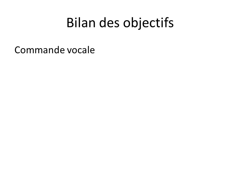 Bilan des objectifs Commande vocale