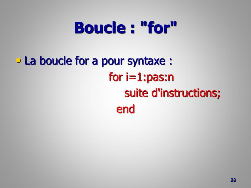 Boucle : for La boucle for a pour syntaxe : for i=1:pas:n