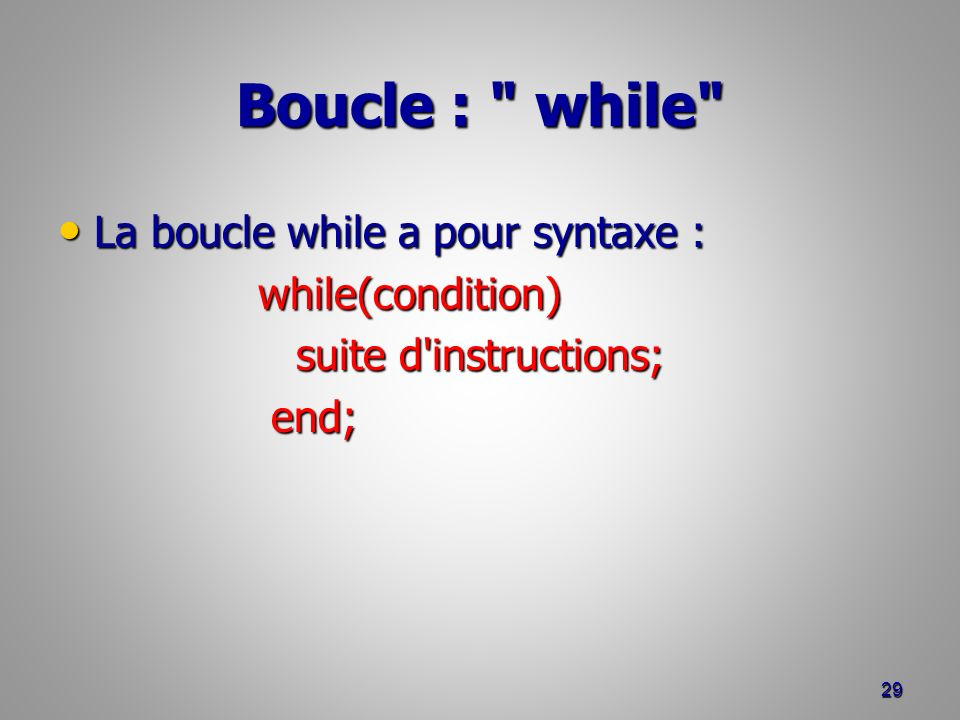 Boucle : while La boucle while a pour syntaxe : while(condition)