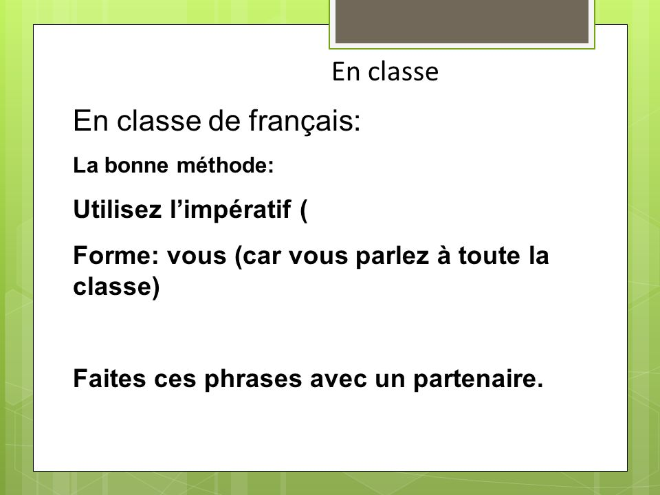 En classe En classe de français: Utilisez l'impératif (