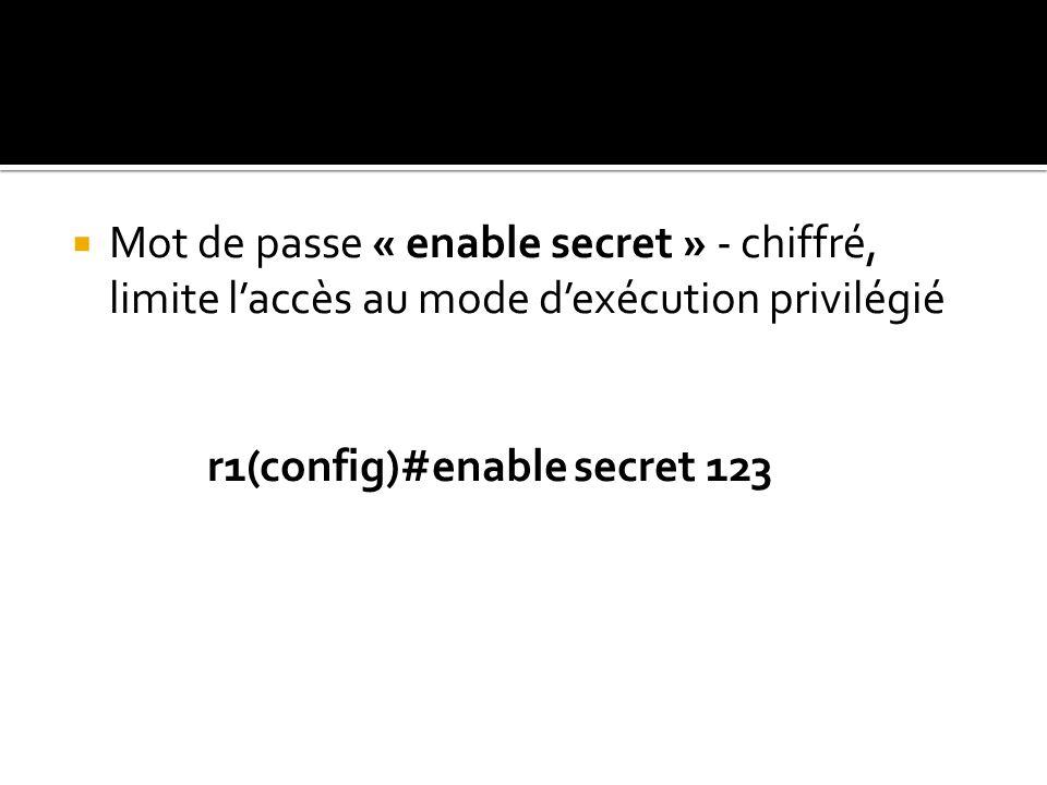 Mot de passe « enable secret » - chiffré, limite l'accès au mode d'exécution privilégié