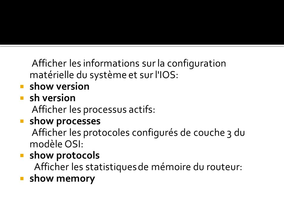 Afficher les informations sur la configuration matérielle du système et sur l IOS: