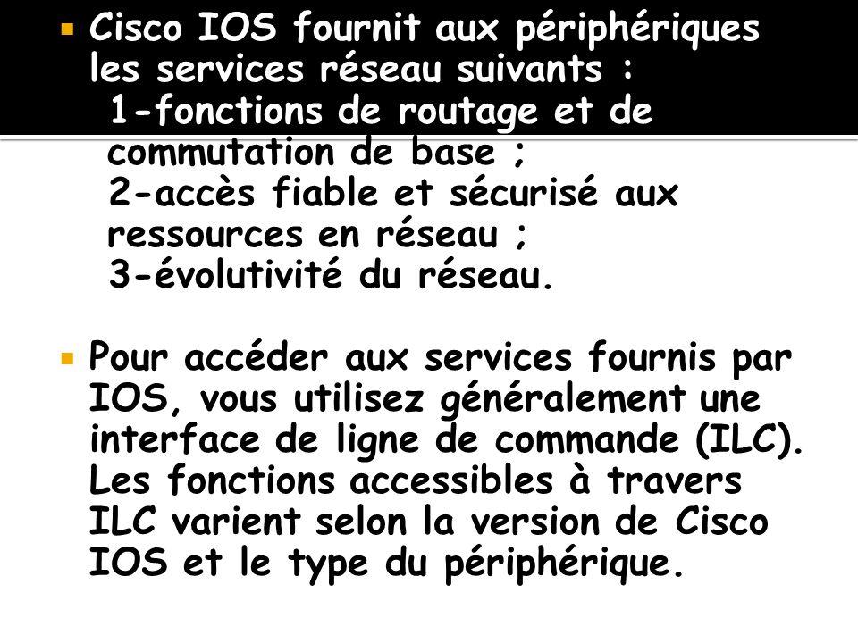 Cisco IOS fournit aux périphériques les services réseau suivants :