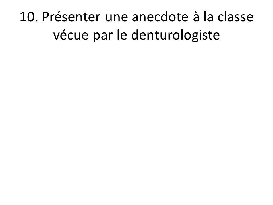 10. Présenter une anecdote à la classe vécue par le denturologiste