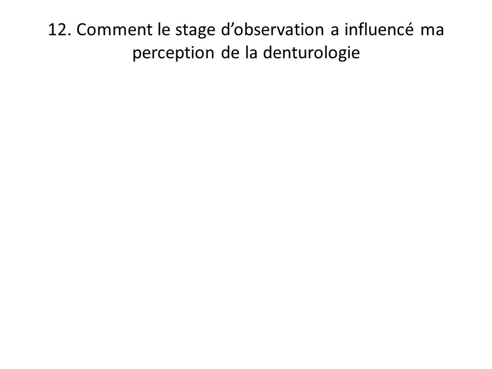 12. Comment le stage d'observation a influencé ma perception de la denturologie