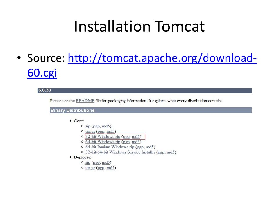 Installation Tomcat Source: http://tomcat.apache.org/download-60.cgi