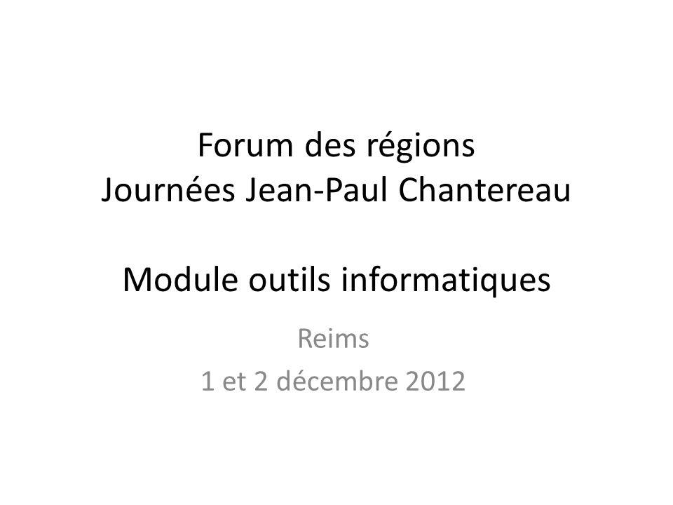 Forum des régions Journées Jean-Paul Chantereau Module outils informatiques