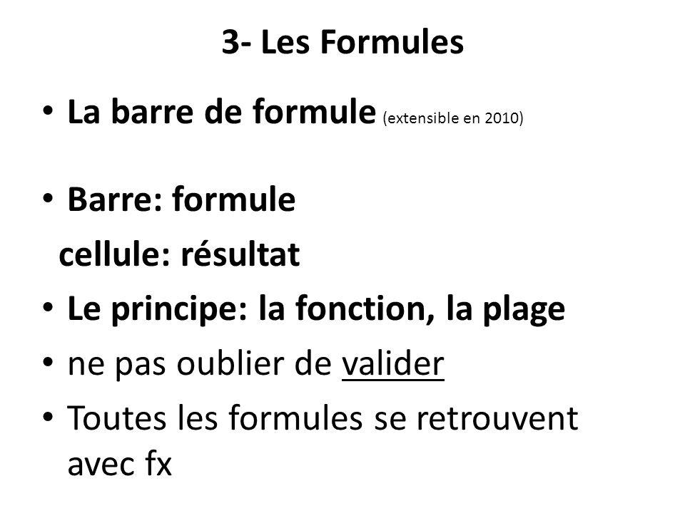 3- Les Formules La barre de formule (extensible en 2010) Barre: formule. cellule: résultat. Le principe: la fonction, la plage.