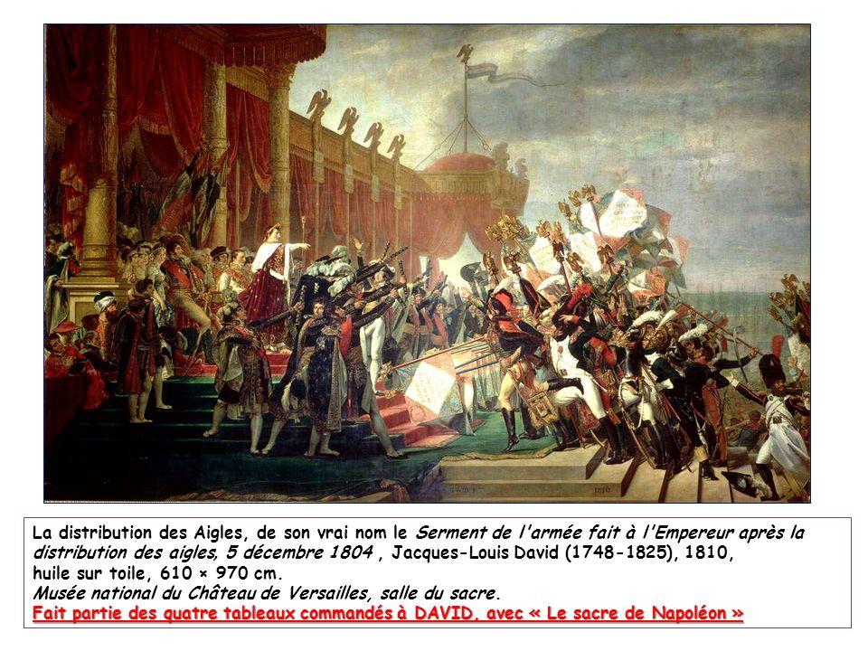 La distribution des Aigles, de son vrai nom le Serment de l armée fait à l Empereur après la distribution des aigles, 5 décembre 1804 , Jacques-Louis David (1748-1825), 1810,