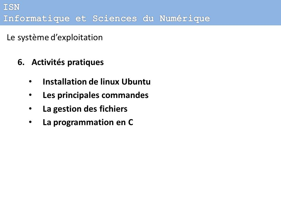 ISN Informatique et Sciences du Numérique. Le système d'exploitation. Activités pratiques. Installation de linux Ubuntu.