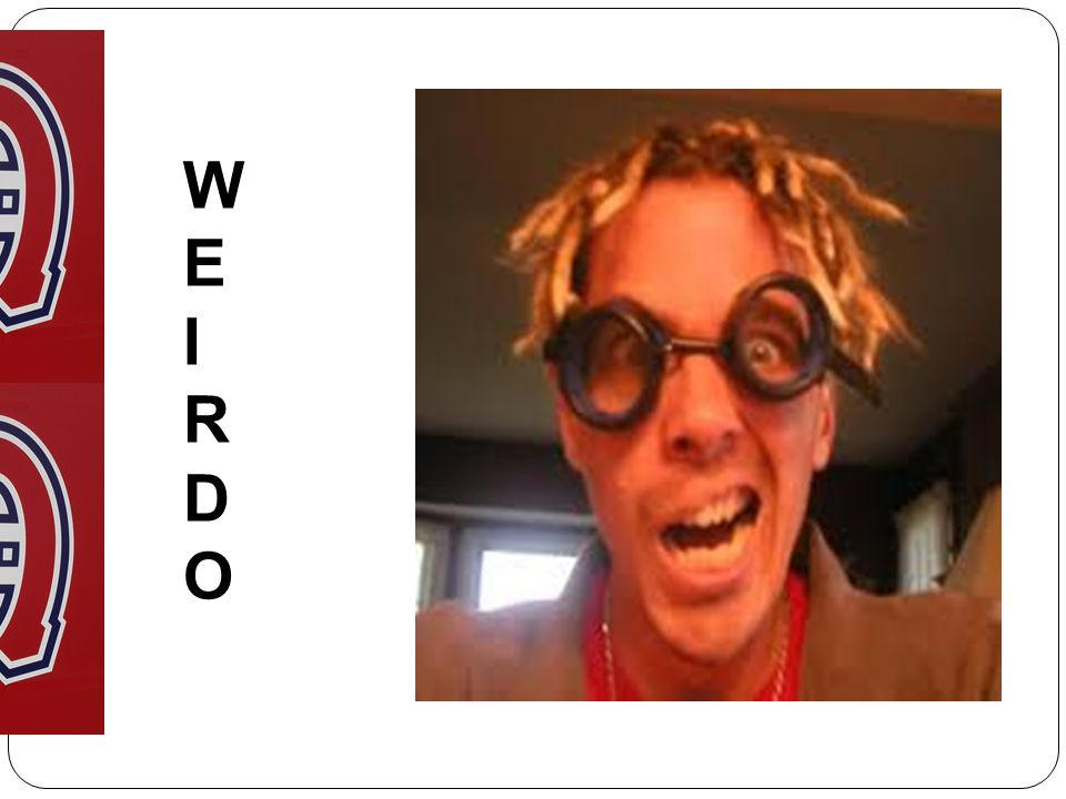 W E I R D O