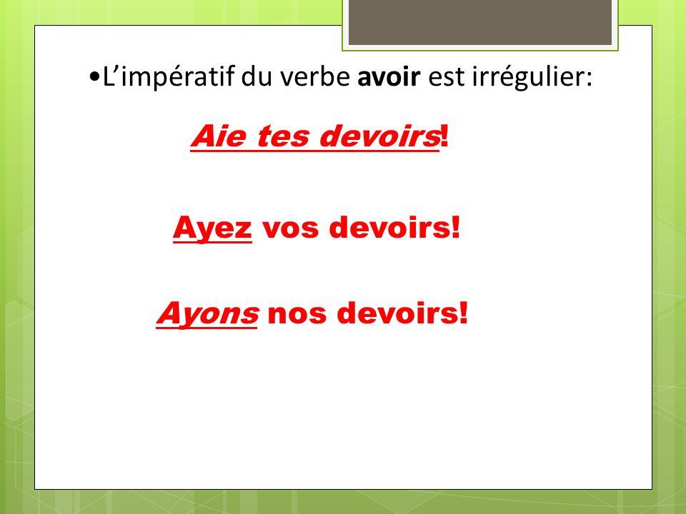 L'impératif du verbe avoir est irrégulier:
