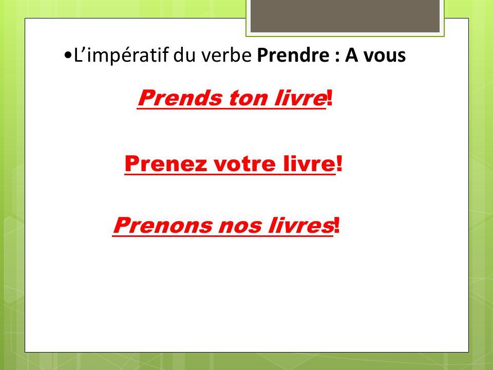 L'impératif du verbe Prendre : A vous