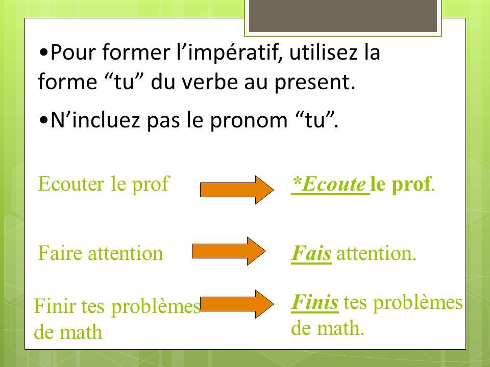 Pour former l'impératif, utilisez la forme tu du verbe au present.
