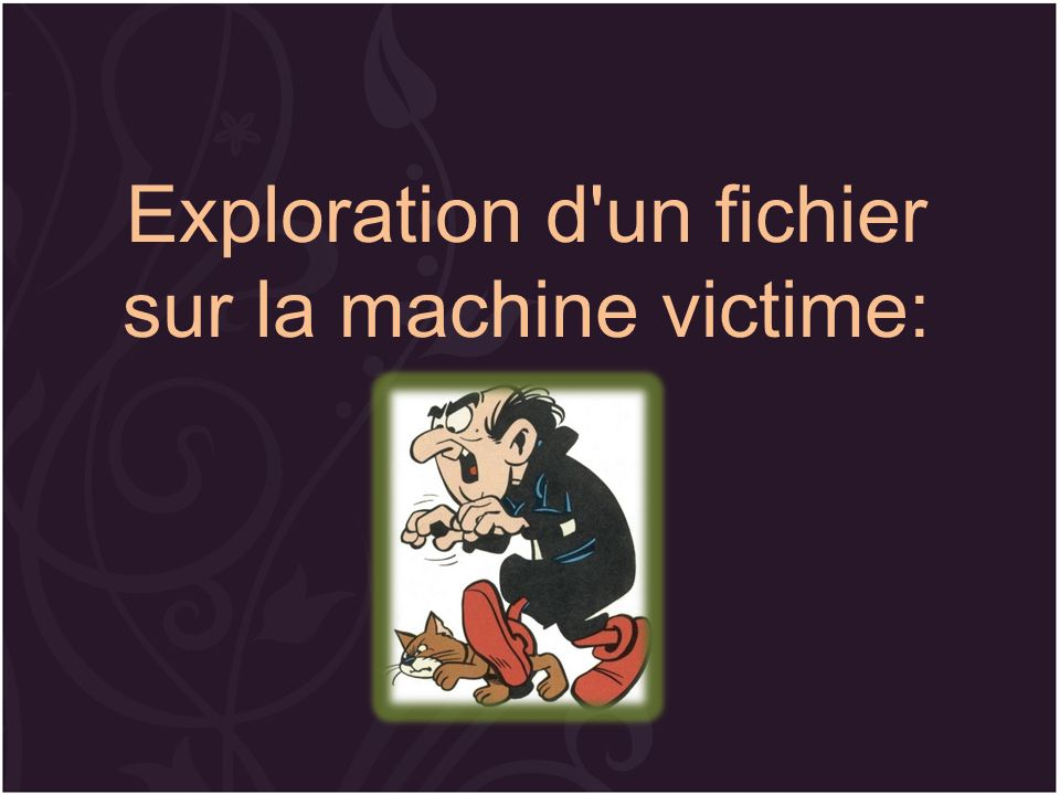 Exploration d un fichier sur la machine victime: