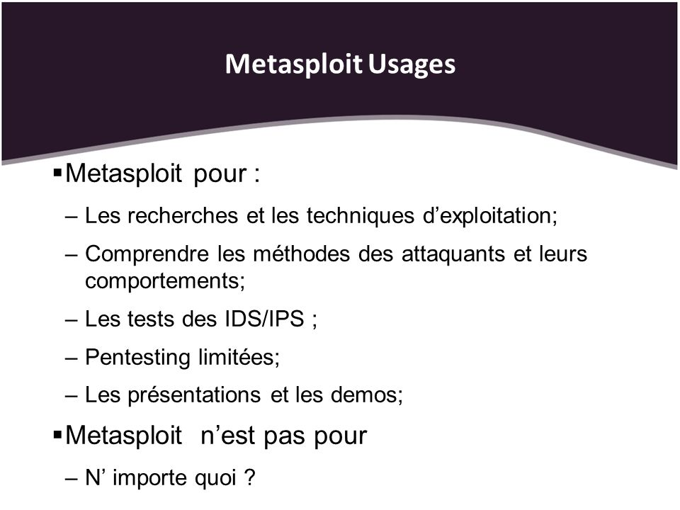 Metasploit Usages Metasploit pour : Metasploit n'est pas pour