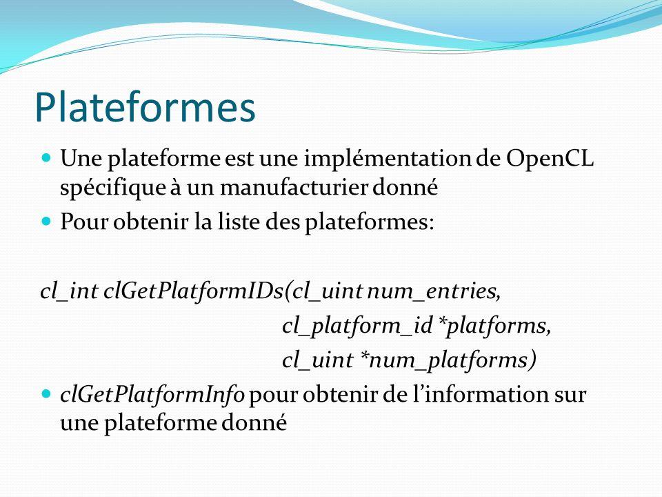 Plateformes Une plateforme est une implémentation de OpenCL spécifique à un manufacturier donné. Pour obtenir la liste des plateformes: