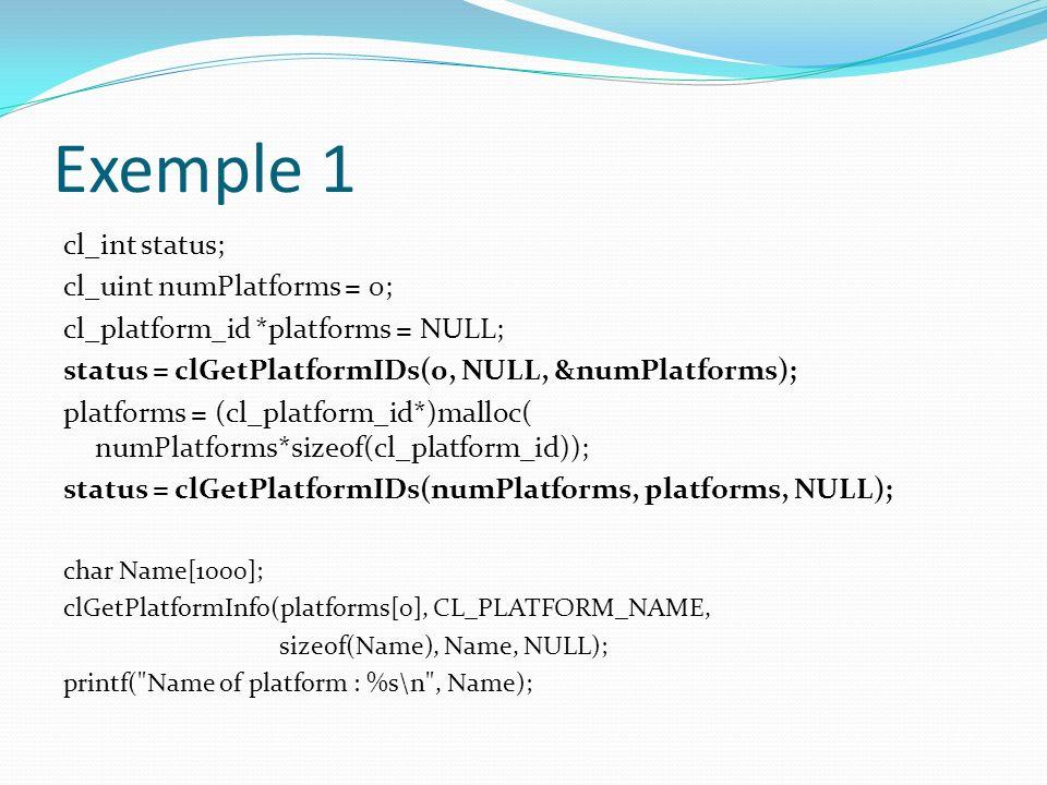Exemple 1 cl_int status; cl_uint numPlatforms = 0;