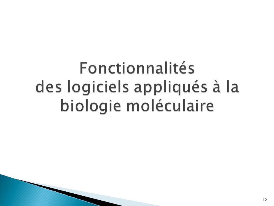 Fonctionnalités des logiciels appliqués à la biologie moléculaire