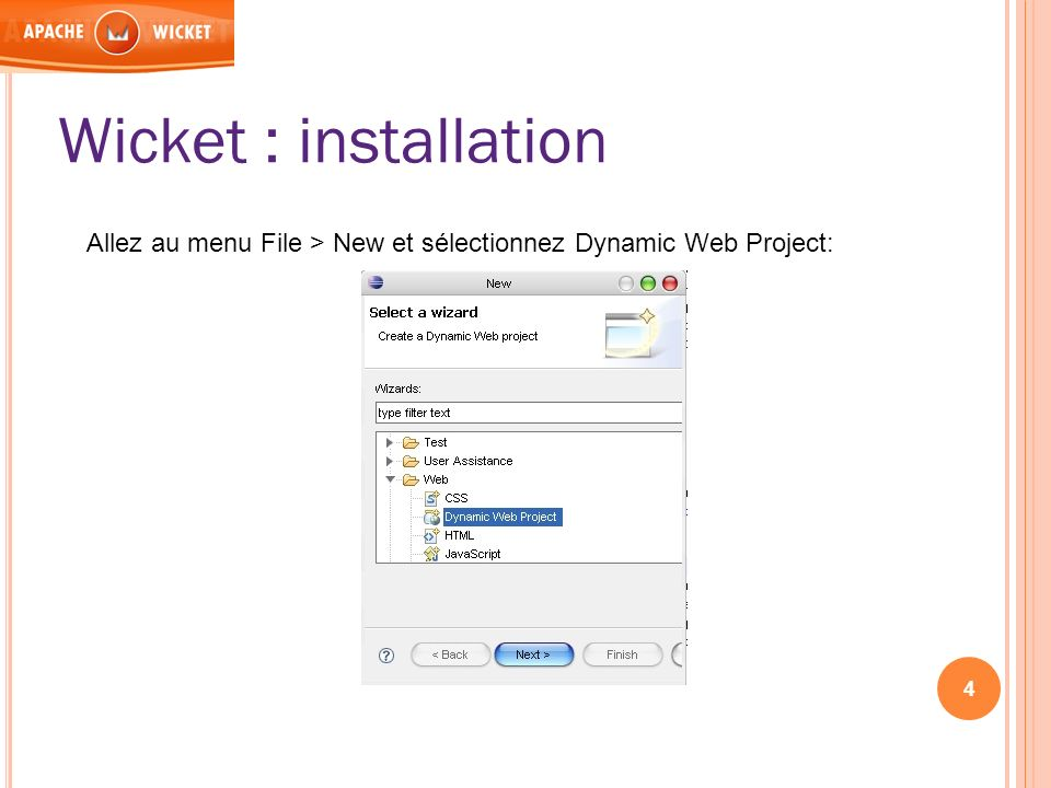 Wicket : installation Allez au menu File > New et sélectionnez Dynamic Web Project: