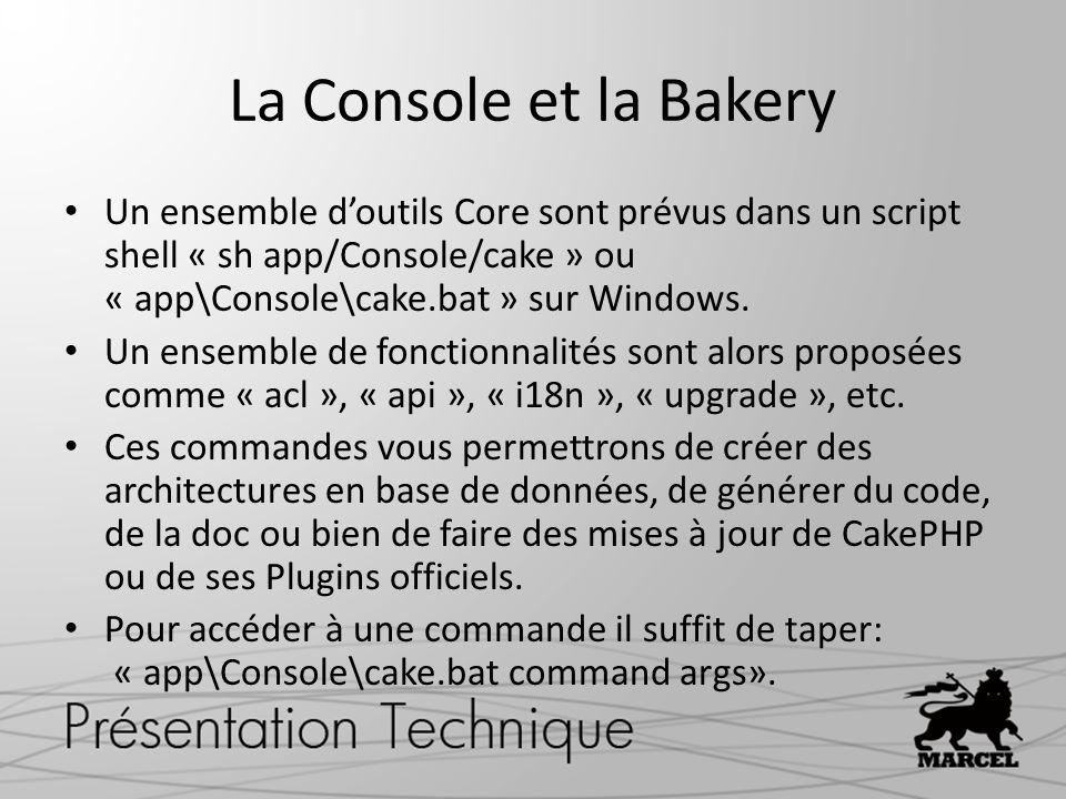 La Console et la Bakery Un ensemble d'outils Core sont prévus dans un script shell « sh app/Console/cake » ou « app\Console\cake.bat » sur Windows.