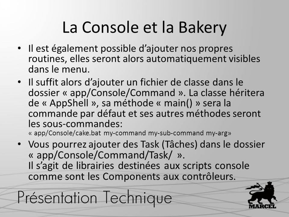 La Console et la Bakery Il est également possible d'ajouter nos propres routines, elles seront alors automatiquement visibles dans le menu.