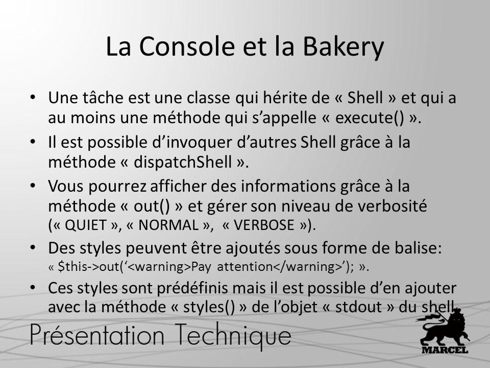 La Console et la Bakery Une tâche est une classe qui hérite de « Shell » et qui a au moins une méthode qui s'appelle « execute() ».