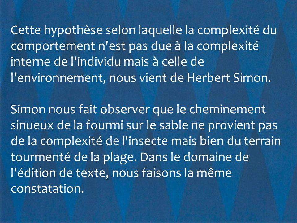 Cette hypothèse selon laquelle la complexité du comportement n est pas due à la complexité interne de l individu mais à celle de l environnement, nous vient de Herbert Simon.