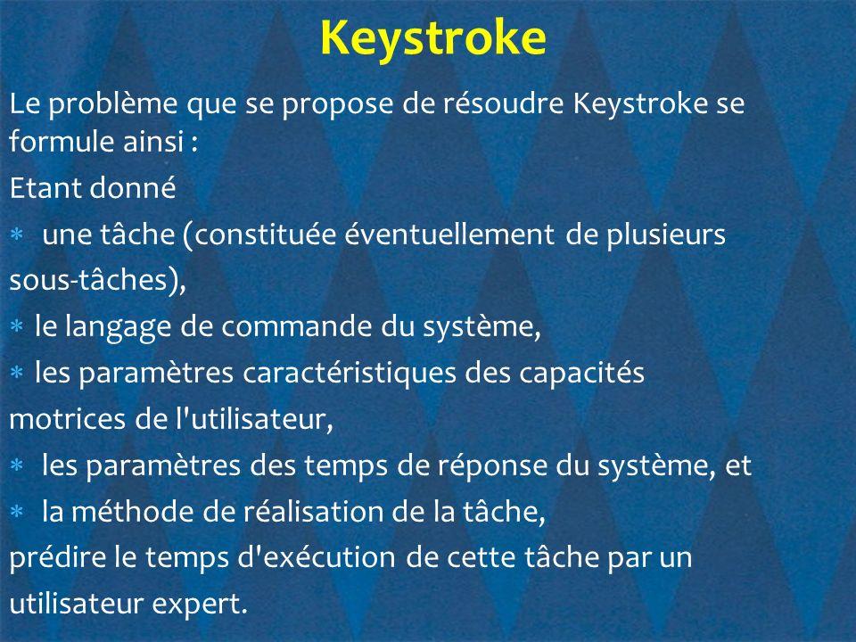 Keystroke Le problème que se propose de résoudre Keystroke se formule ainsi : Etant donné. une tâche (constituée éventuellement de plusieurs.