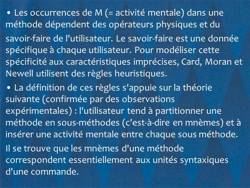 • Les occurrences de M (= activité mentale) dans une méthode dépendent des opérateurs physiques et du savoir-faire de l utilisateur.